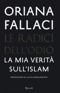 Libro Le radici dell'odio. La mia verità sull'Islam Oriana Fallaci