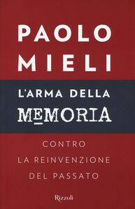 Libro L' arma della memoria. Contro la reinvenzione del passato Paolo Mieli
