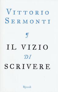 Libro Il vizio di scrivere Vittorio Sermonti