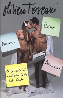 Dire fare baciare. La creatività è dall'altra parte del vento - Oliviero Toscani,Marco Rubiola - copertina