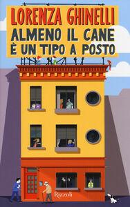 Foto Cover di Almeno il cane è un tipo a posto, Libro di Lorenza Ghinelli, edito da Rizzoli