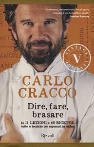 Libro Dire, fare, brasare. In 11 lezioni e 40 ricette tutte le tecniche per superarsi in cucina Carlo Cracco