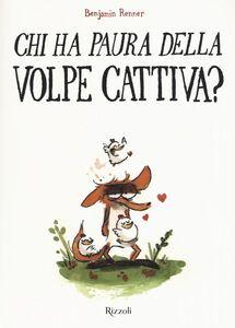 Libro Chi ha paura della volpe cattiva? Benjamin Renner 0
