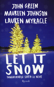 Let it snow. Innamorarsi sotto la neve - John Green,Maureen Johnson,Lauren Myracle - copertina