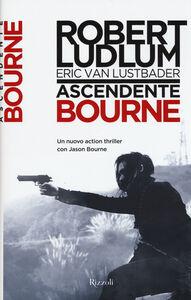 Foto Cover di Ascendente Bourne, Libro di Robert Ludlum,Eric Van Lustbader, edito da Rizzoli
