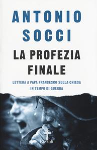 Libro La profezia finale. Lettera a papa Francesco sulla Chiesa in tempo di guerra Antonio Socci