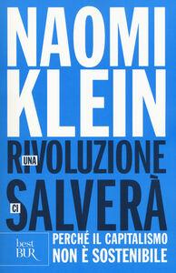 Foto Cover di Una rivoluzione ci salverà. Perché il capitalismo non è sostenibile, Libro di Naomi Klein, edito da BUR Biblioteca Univ. Rizzoli