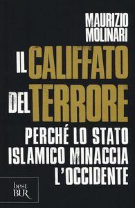Libro Il Califfato del terrore. Perché lo Stato islamico minaccia l'Occidente Maurizio Molinari