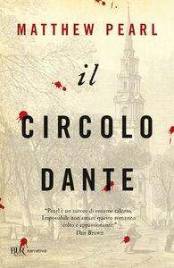 Foto Cover di Il Circolo Dante, Libro di Matthew Pearl, edito da BUR Biblioteca Univ. Rizzoli