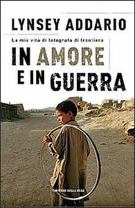 Foto Cover di In amore e in guerra, Libro di Lynsey Addario, edito da Rizzoli