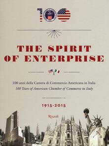 The spirit of enterprise. 100 anni della Camera di Commercio Americana in Italia (1915-2015). Ediz. italiana e inglese.pdf