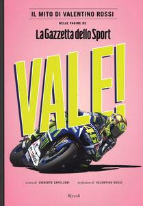 """Foto Cover di Vale! Il mito di Valentino Rossi nelle pagine de """"La Gazzetta dello Sport"""", Libro di  edito da Rizzoli 0"""