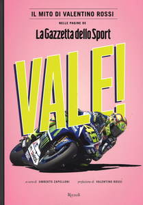 """Libro Vale! Il mito di Valentino Rossi nelle pagine de """"La Gazzetta dello Sport""""  0"""