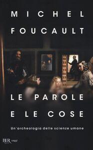 Libro Le parole e le cose. Un'archeologia delle scienze umane Michel Foucault