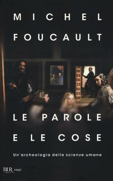 Le parole e le cose. Un'archeologia delle scienze umane - Michel Foucault - copertina