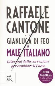 Libro Il male italiano. Liberarsi dalla corruzione per cambiare il Paese Raffaele Cantone , Gianluca Di Feo