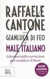 Il male italiano. Liberarsi dalla corruzione per cambiare il Paese