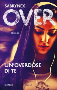 Un' overdose di te. Over