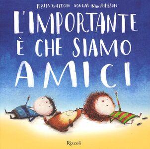 Foto Cover di L' importante è che siamo amici, Libro di Dougal MacPherson,Jessica Walton, edito da Rizzoli 0