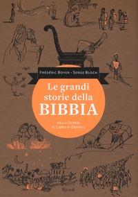 Le Le grandi storie della Bibbia. Dalla Genesi al libro di Daniele - Bloch Serge Boyer Frédéric - wuz.it