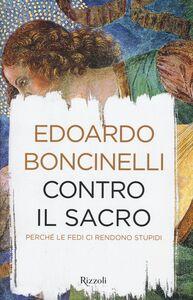 Libro Contro il sacro. Perché le fedi ci rendono stupidi Edoardo Boncinelli