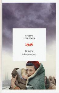 Foto Cover di 1946. La guerra in tempo di pace, Libro di Victor Sebestyen, edito da Rizzoli