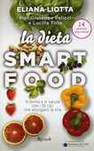 Libro La dieta Smartfood. In forma e in salute con i 30 cibi che allungano la vita Eliana Liotta Pier Giuseppe Pelicci Lucilla Titta