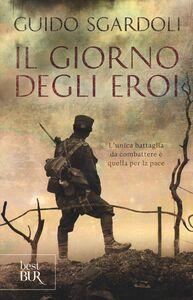 Libro Il giorno degli eroi Guido Sgardoli