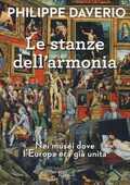 Libro Le stanze dell'armonia. Nei musei dove l'Europa era già unita Philippe Daverio