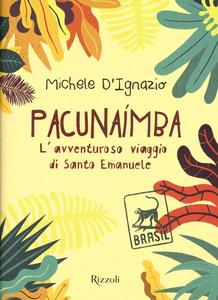 Libro Pacunaímba. L'avventuroso viaggio di Santo Emanuele Michele D'Ignazio