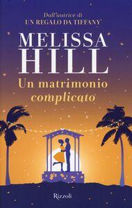 Foto Cover di Un matrimonio complicato, Libro di Melissa Hill, edito da Rizzoli
