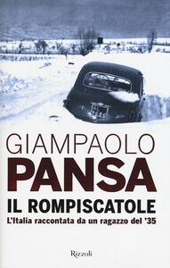 Libro Il rompiscatole. L'Italia raccontata da un ragazzo del '35 Giampaolo Pansa