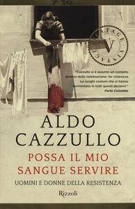 Libro Possa il mio sangue servire. Uomini e donne della Resistenza Aldo Cazzullo