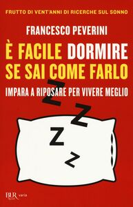 Libro È facile dormire se sai come farlo. Impara a riposare per vivere meglio Francesco Peverini