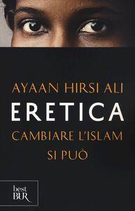 Foto Cover di Eretica. Cambiare l'Islam si può, Libro di Ayaan Hirsi Ali, edito da BUR Biblioteca Univ. Rizzoli
