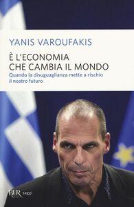 Foto Cover di È l'economia che cambia il mondo. Quando la disuguaglianza mette a rischio il nostro futuro, Libro di Yanis Varoufakis, edito da BUR Biblioteca Univ. Rizzoli