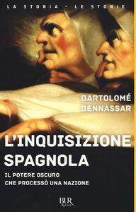 Libro L' inquisizione spagnola. Il potere oscuro che processò una nazione Bartolomé Benassar