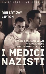 Libro I medici nazisti. Storia degli scienziati che divennero i torturatori di Hitler Robert J. Lifton