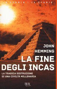 Libro La fine degli Incas. La tragica distruzione di una civiltà millenaria John Hemming
