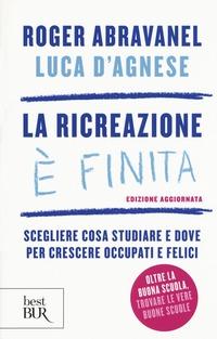 La La ricreazione è finita. Scegliere cosa studiare e dove per crescere occupati e felici - Abravanel Roger D'Agnese Luca - wuz.it