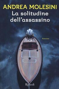 Foto Cover di La solitudine dell'assassino, Libro di Andrea Molesini, edito da Rizzoli
