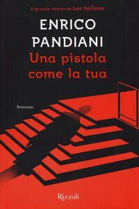 Libro Una pistola come la tua Enrico Pandiani