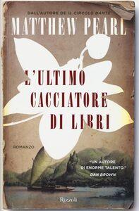 Foto Cover di L' ultimo cacciatore di libri, Libro di Matthew Pearl, edito da Rizzoli