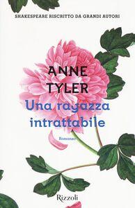Foto Cover di Una ragazza intrattabile, Libro di Anne Tyler, edito da Rizzoli