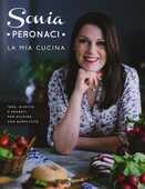 Libro La mia cucina. Idee, ricette e segreti per stupire con semplicità. Ediz. illustrata Sonia Peronaci