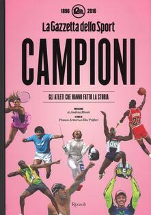 Campioni. Gli atleti che hanno fatto la storia nelle pagine de La Gazzetta dello Sport (1896-2016). Ediz. illustrata.pdf