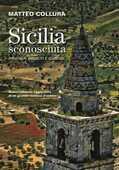 Libro Sicilia sconosciuta. Itinerari insoliti e curiosi Matteo Collura