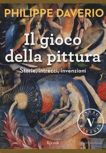 Foto Cover di Il gioco della pittura. Storie, intrecci, invenzioni, Libro di Philippe Daverio, edito da Rizzoli 0