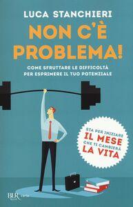 Foto Cover di Non c'è problema! Come sfruttare le difficoltà per esprimere il tuo potenziale, Libro di Luca Stanchieri, edito da BUR Biblioteca Univ. Rizzoli