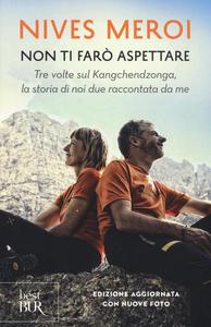 Libro Non ti farò aspettare. Tre volte sul Kangchendzonga, la storia di noi due raccontata da me Nives Meroi 0